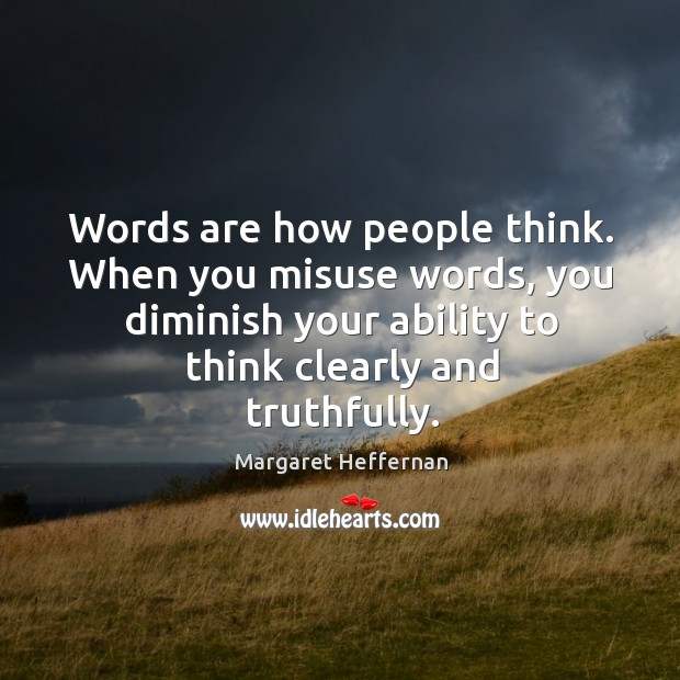 Words are how people think. When you misuse words, you diminish your Image