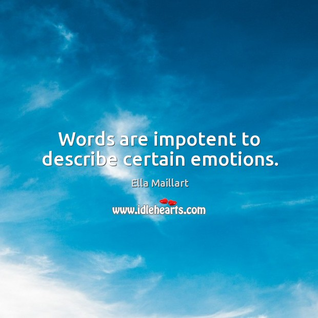 Image, Words are impotent to describe certain emotions.