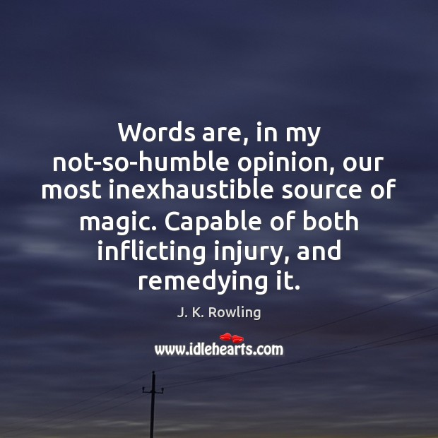 Image, Words are, in my not-so-humble opinion, our most inexhaustible source of magic.