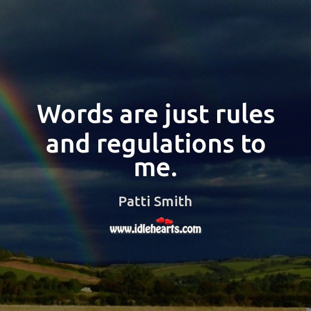 Words are just rules and regulations to me. Image