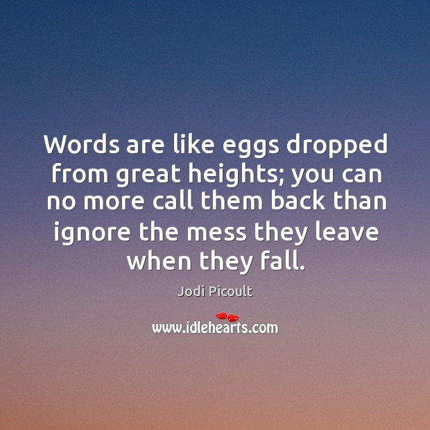 Words are like eggs dropped from great heights; you can no more Image