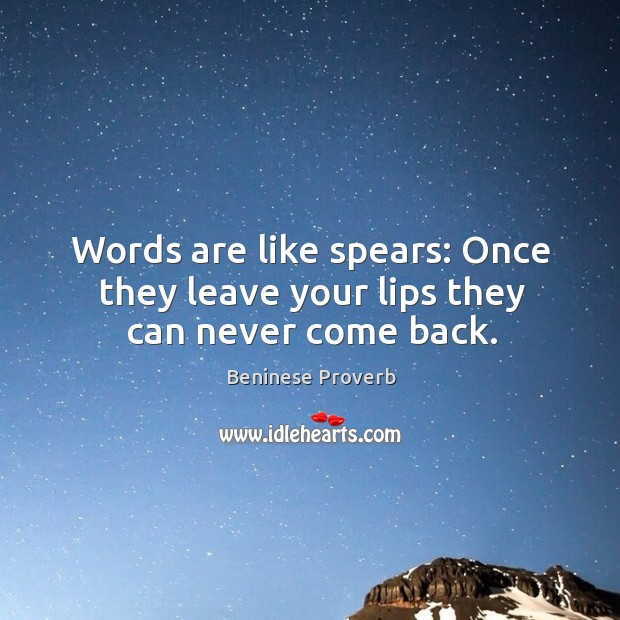 Image, Words are like spears: once they leave your lips they can never come back.