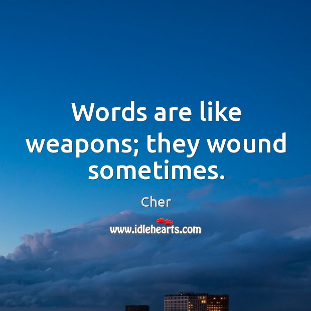 Words are like weapons; they wound sometimes. Image