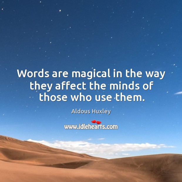 Words are magical in the way they affect the minds of those who use them. Image