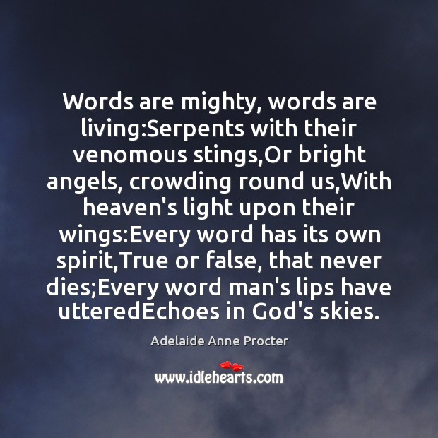 Image, Words are mighty, words are living:Serpents with their venomous stings,Or