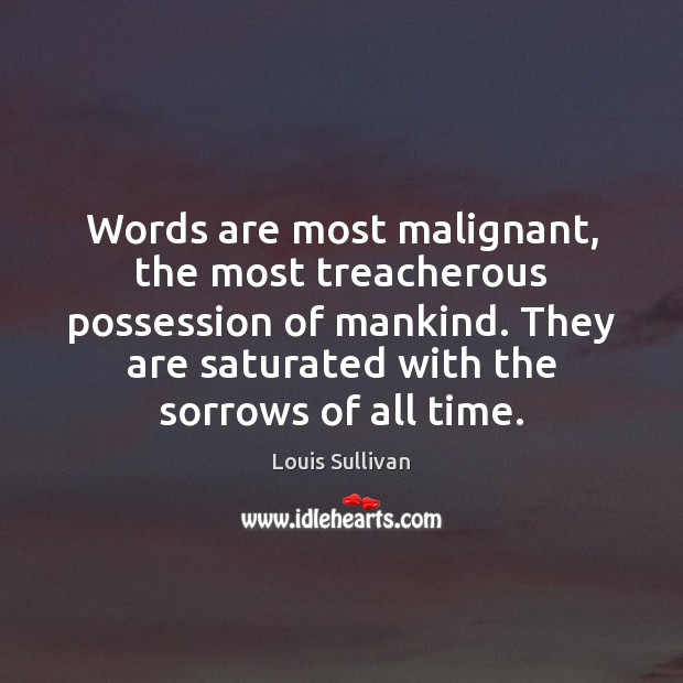Image, Words are most malignant, the most treacherous possession of mankind. They are