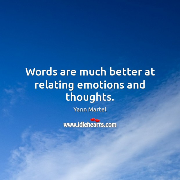 Words are much better at relating emotions and thoughts. Image