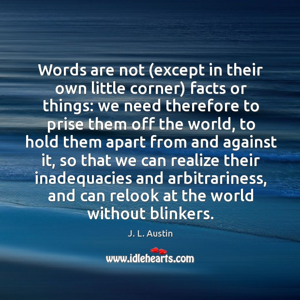 Words are not (except in their own little corner) facts or things: J. L. Austin Picture Quote