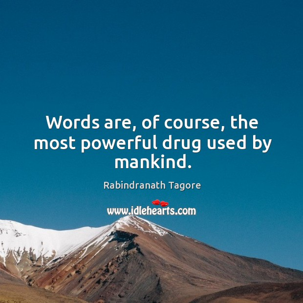Image, Words are, of course, the most powerful drug used by mankind.