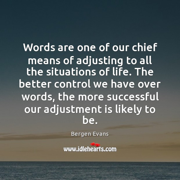Image, Words are one of our chief means of adjusting to all the