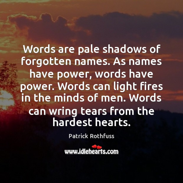 Words are pale shadows of forgotten names. As names have power, words Patrick Rothfuss Picture Quote