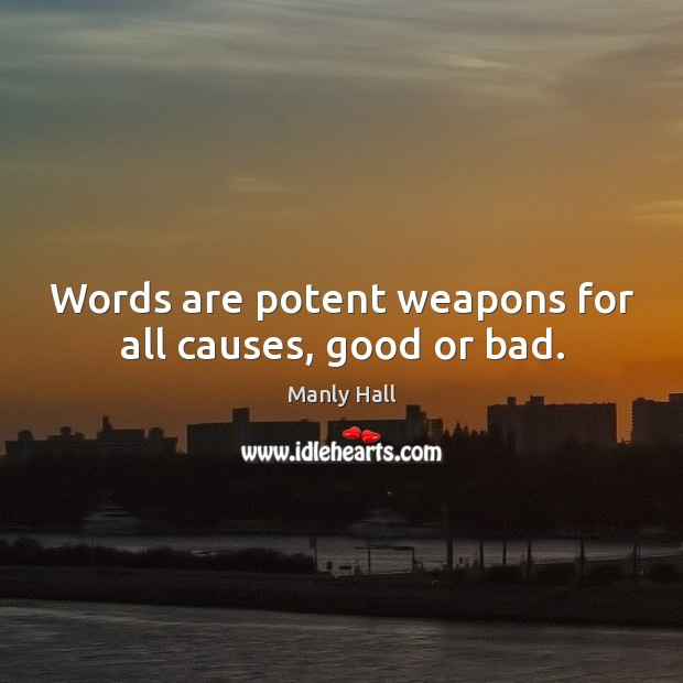 Words are potent weapons for all causes, good or bad. Image
