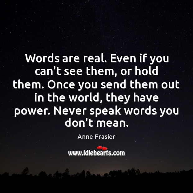 Image, Words are real. Even if you can't see them, or hold them.