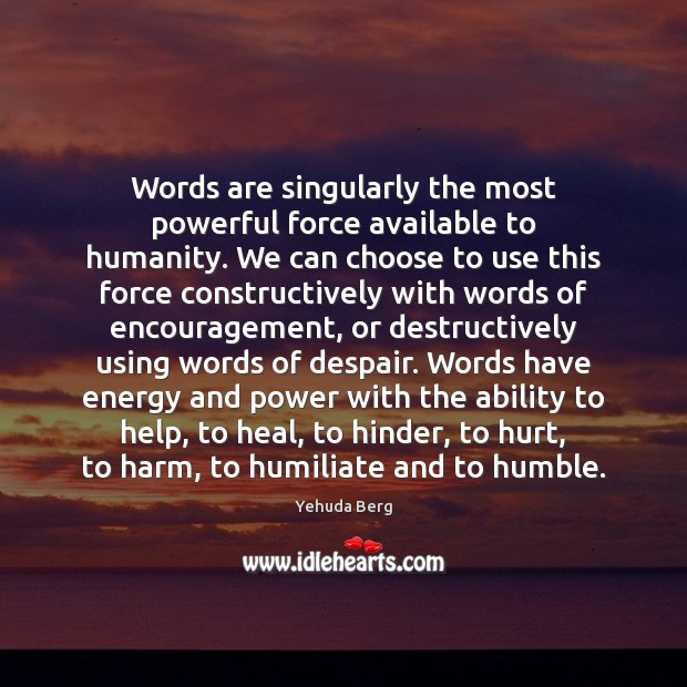 Words are singularly the most powerful force available to humanity. We can Image