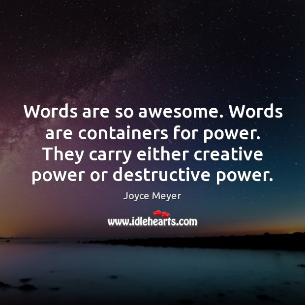 Image, Words are so awesome. Words are containers for power. They carry either