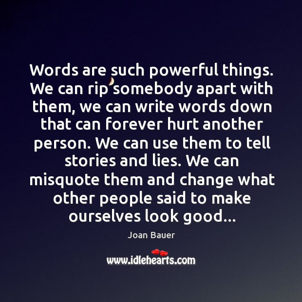 Words are such powerful things. We can rip somebody apart with them, Image