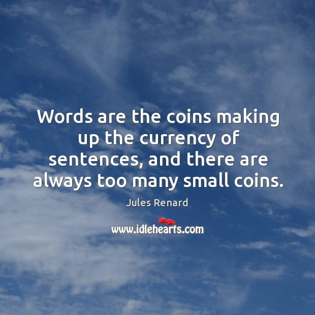 Image, Words are the coins making up the currency of sentences, and there are always too many small coins.