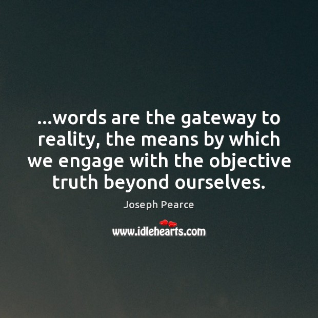 …words are the gateway to reality, the means by which we engage Image
