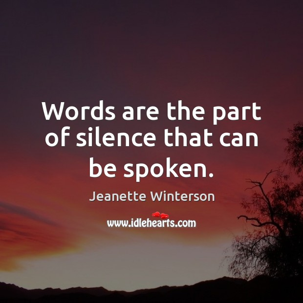 Words are the part of silence that can be spoken. Jeanette Winterson Picture Quote