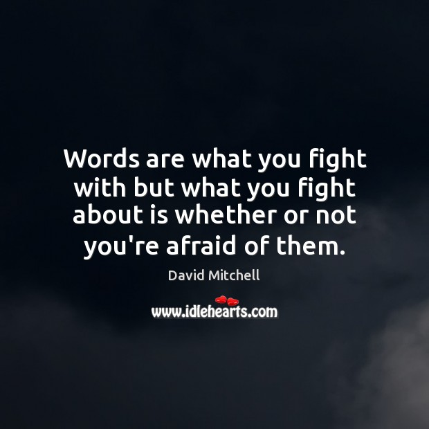 Words are what you fight with but what you fight about is David Mitchell Picture Quote