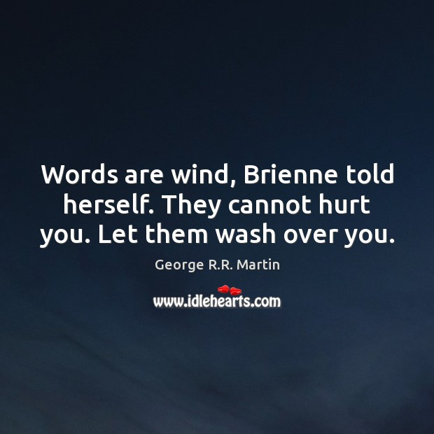 Words are wind, Brienne told herself. They cannot hurt you. Let them wash over you. Image