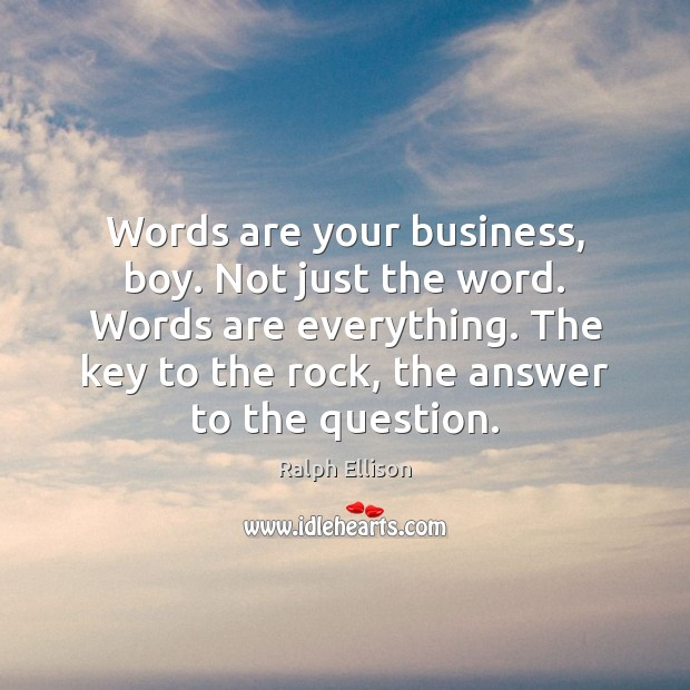 Words are your business, boy. Not just the word. Words are everything. Image