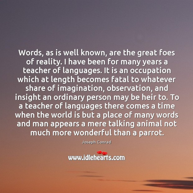 Words, as is well known, are the great foes of reality. I Image