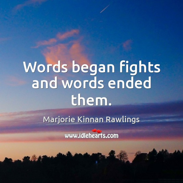 Words began fights and words ended them. Image