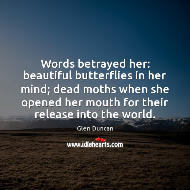 Image, Words betrayed her: beautiful butterflies in her mind; dead moths when she