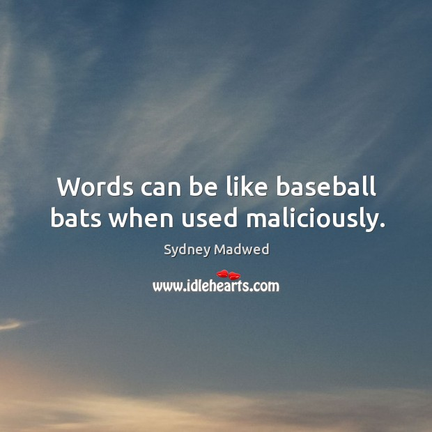 Words can be like baseball bats when used maliciously. Image
