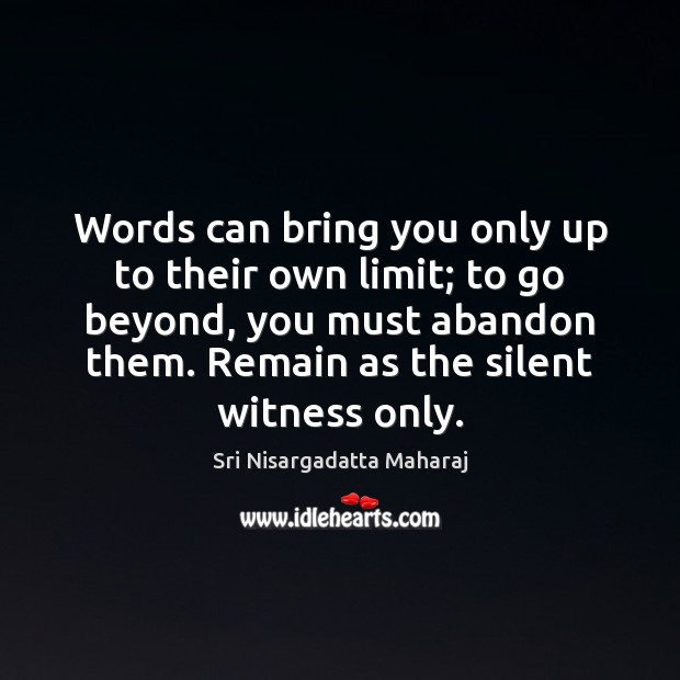 Words can bring you only up to their own limit; to go Sri Nisargadatta Maharaj Picture Quote