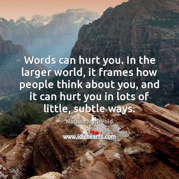 Words can hurt you. In the larger world, it frames how people Image