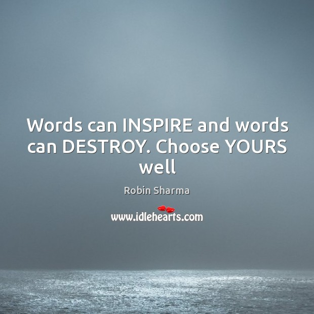 Image, Words can INSPIRE and words can DESTROY. Choose YOURS well