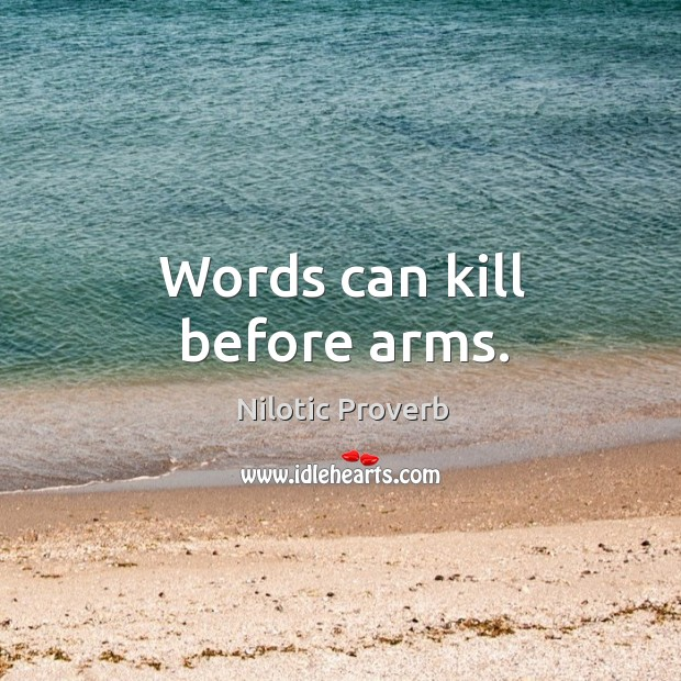 Words can kill before arms. Nilotic Proverbs Image
