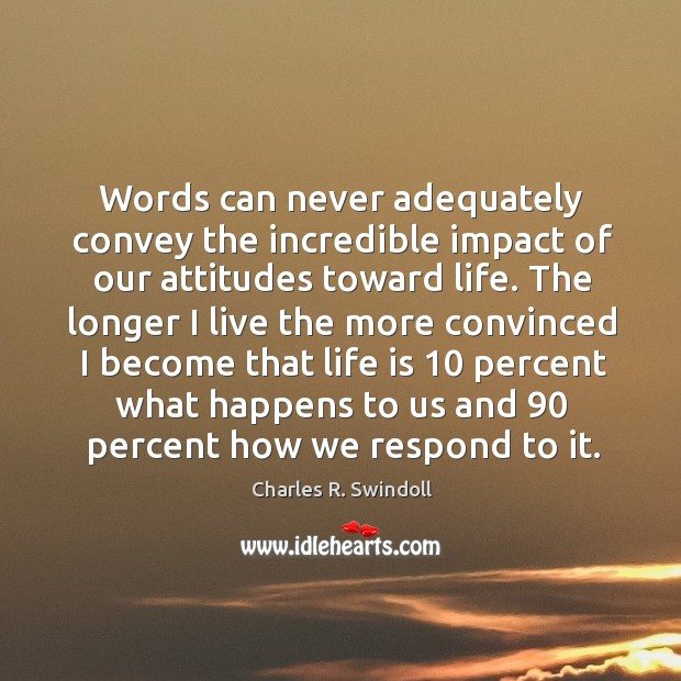 Words can never adequately convey the incredible impact of our attitudes toward life. Image
