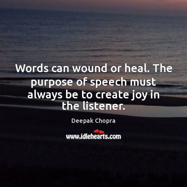 Image, Words can wound or heal. The purpose of speech must always be