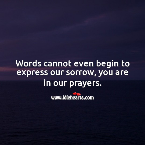 Words cannot even begin to express our sorrow, you are in our prayers. Sympathy Messages Image