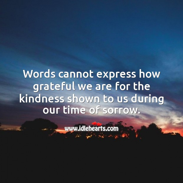 Words cannot express how grateful we are for the kindness shown to us. Sympathy Quotes Image