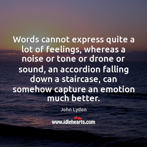 Image, Words cannot express quite a lot of feelings, whereas a noise or