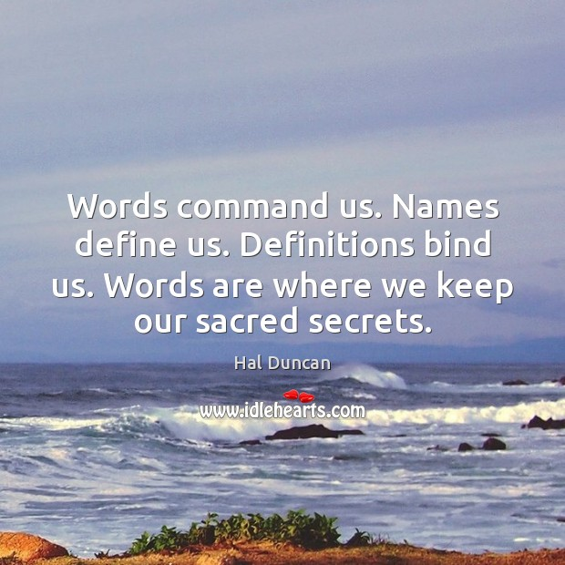 Words command us. Names define us. Definitions bind us. Words are where Image