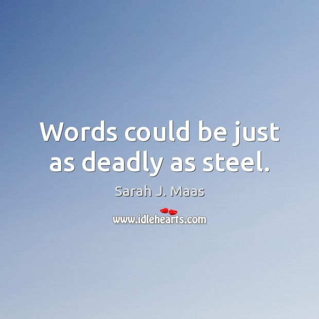 Words could be just as deadly as steel. Sarah J. Maas Picture Quote