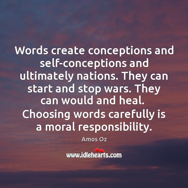 Image, Words create conceptions and self-conceptions and ultimately nations. They can start and