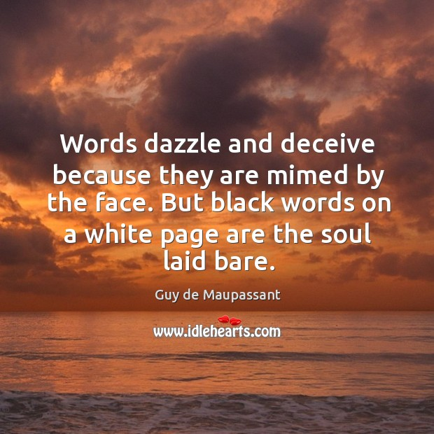 Image, Words dazzle and deceive because they are mimed by the face. But