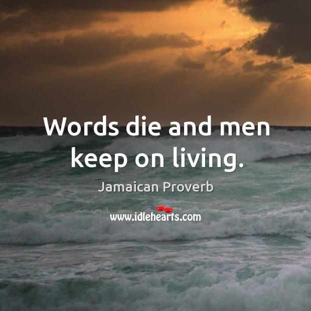 Words die and men keep on living. Jamaican Proverbs Image