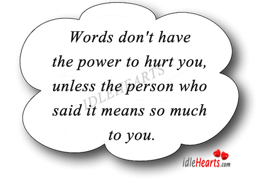 Words Don't Have The Power To Hurt You…