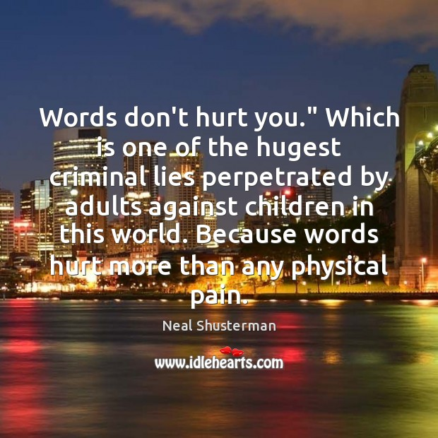 "Words don't hurt you."" Which is one of the hugest criminal lies Neal Shusterman Picture Quote"