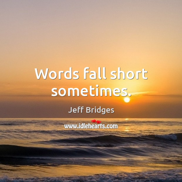 Words fall short sometimes. Image