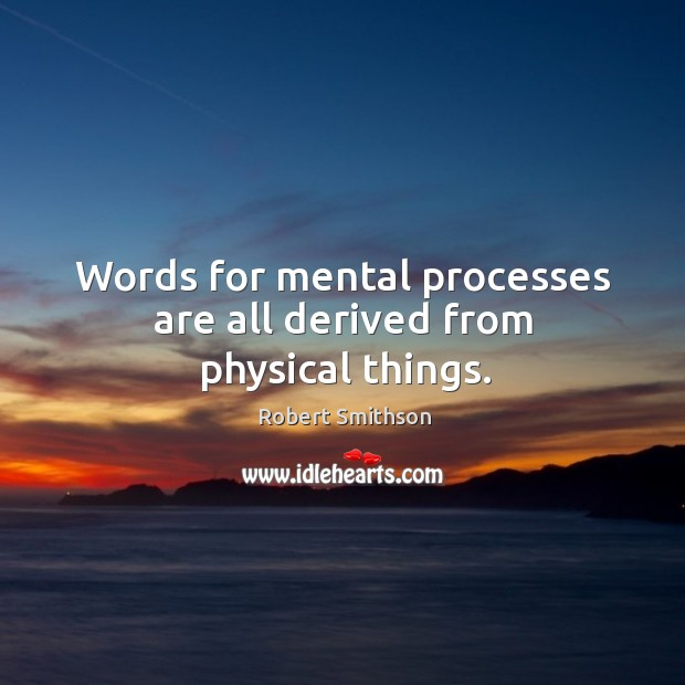 Words for mental processes are all derived from physical things. Image