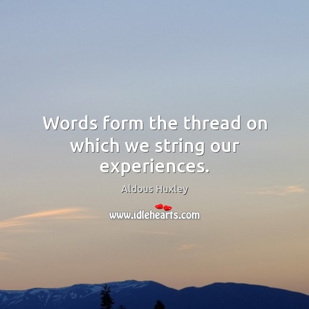Words form the thread on which we string our experiences. Image