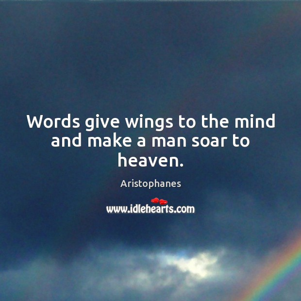 Image, Words give wings to the mind and make a man soar to heaven.